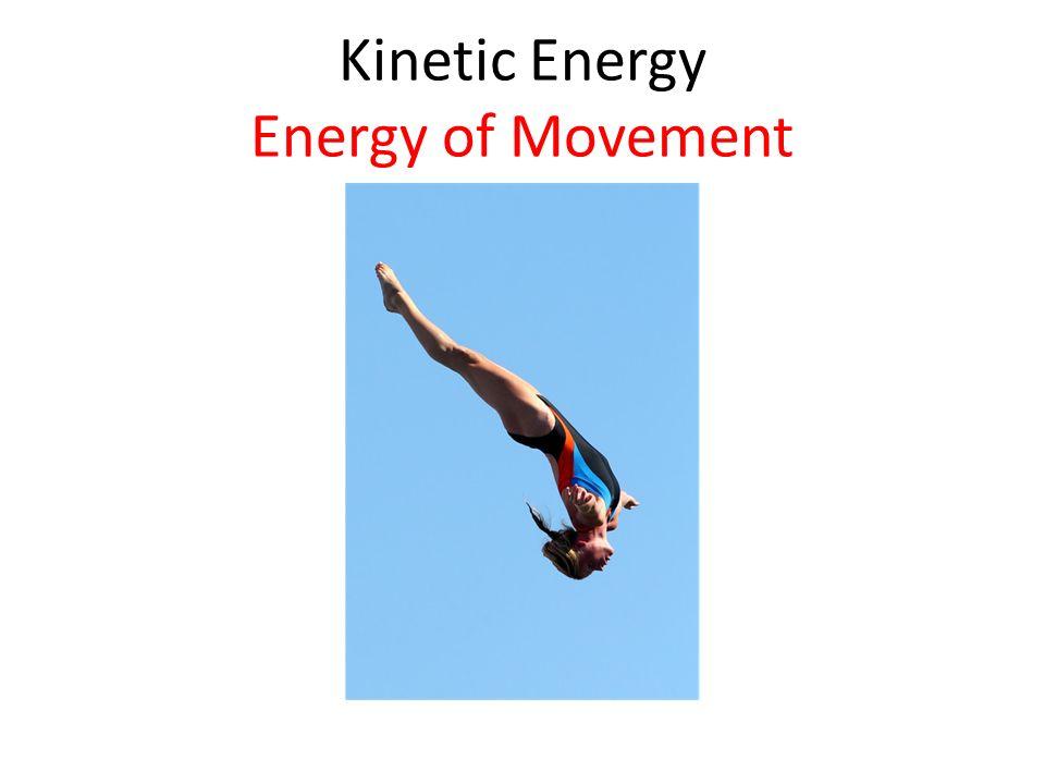Kinetic Energy Energy of Movement