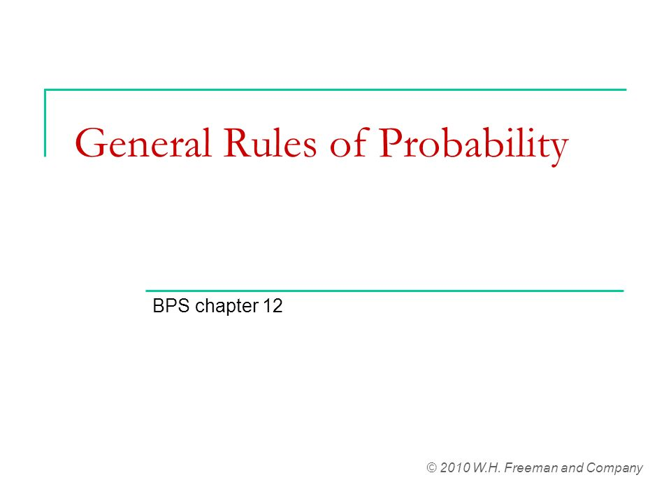 General Rules of Probability BPS chapter 12 © 2010 W.H. Freeman and Company