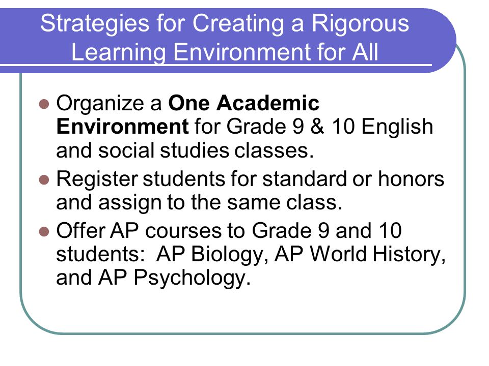 Strategies for Creating a Rigorous Learning Environment for All Organize a One Academic Environment for Grade 9 & 10 English and social studies classe
