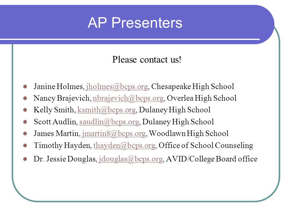 AP Presenters Please contact us! Janine Holmes, jholmes@bcps.org, Chesapeake High Schooljholmes@bcps.org Nancy Brajevich, nbrajevich@bcps.org, Overlea