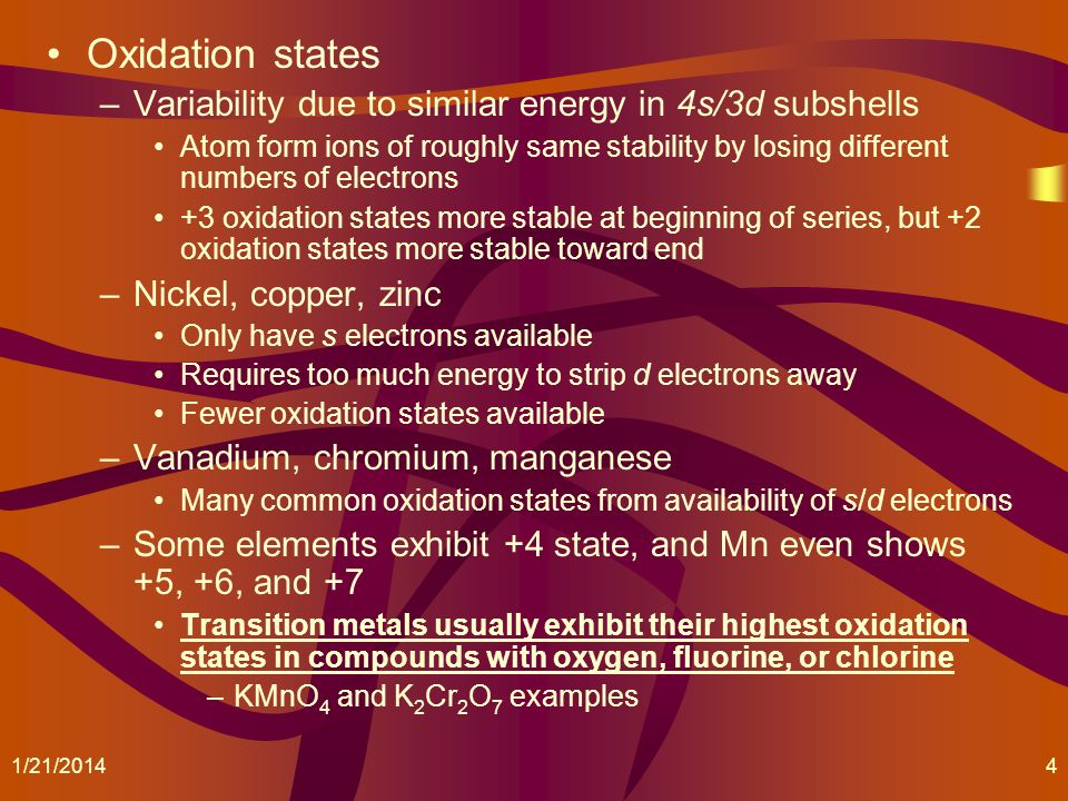 Oxidation states –Variability due to similar energy in 4s/3d subshells Atom form ions of roughly same stability by losing different numbers of electro