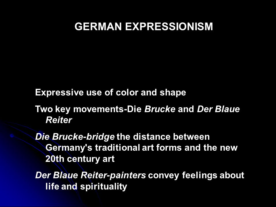 Expressive use of color and shape Two key movements-Die Brucke and Der Blaue Reiter Die Brucke-bridge the distance between Germany's traditional art f