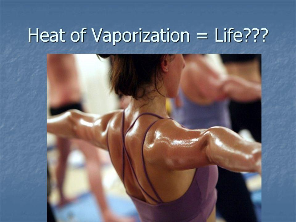 Heat of Vaporization = Life???