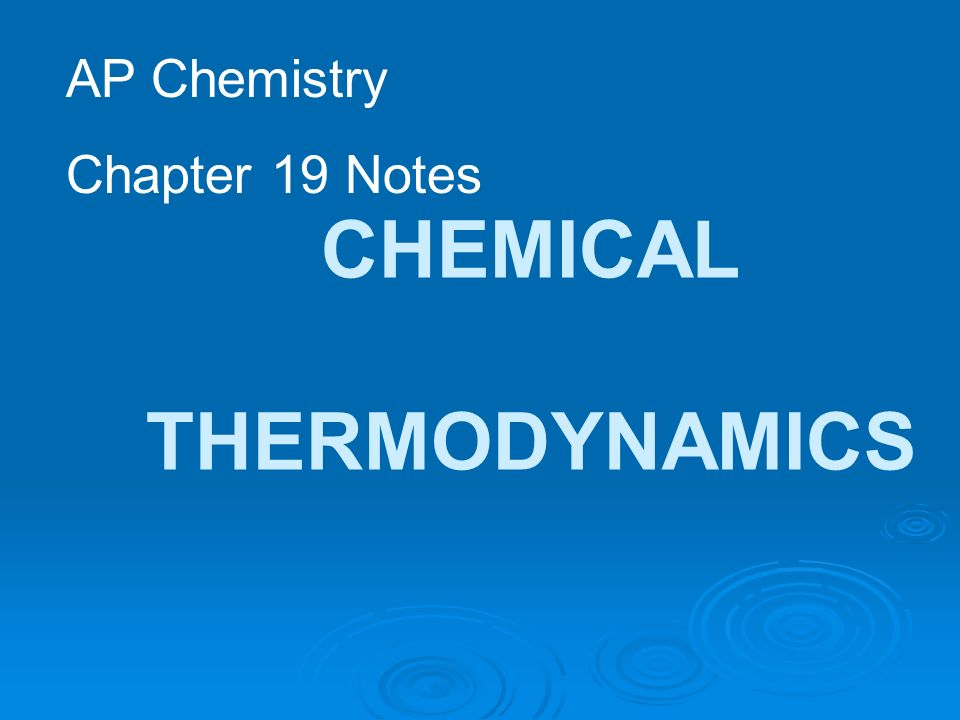 CHEMICAL THERMODYNAMICS AP Chemistry Chapter 19 Notes