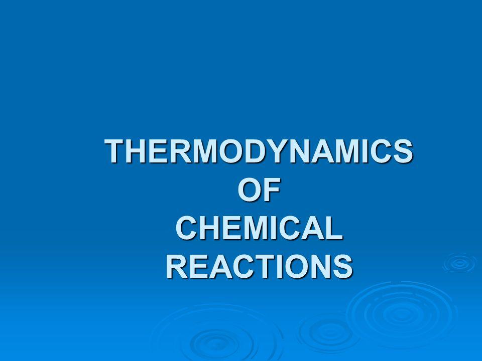 THERMODYNAMICSOFCHEMICALREACTIONS