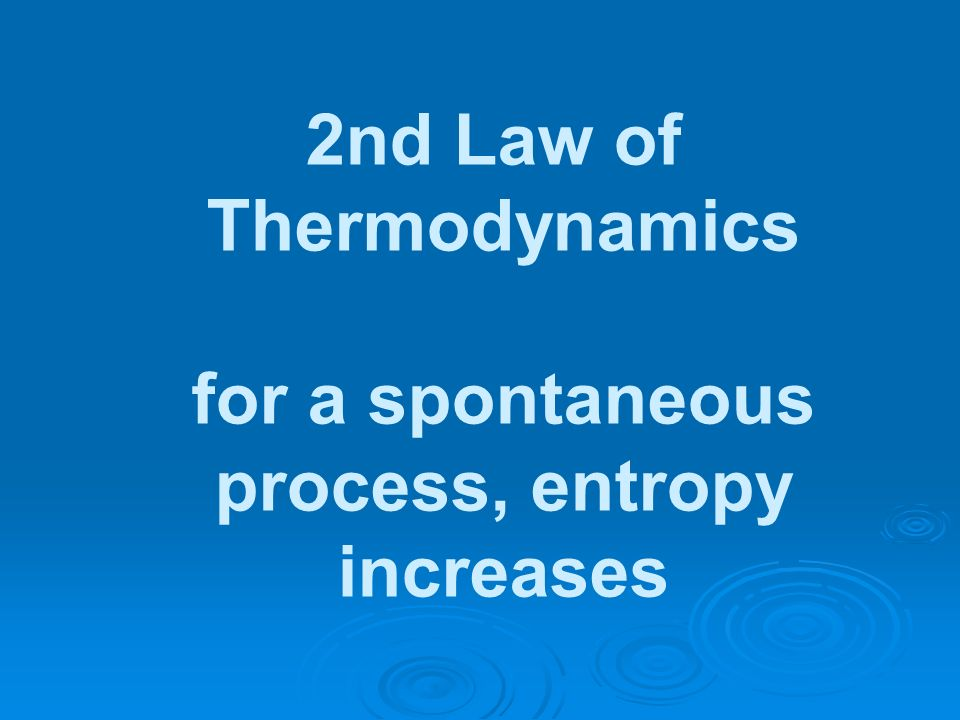 2nd Law of Thermodynamics for a spontaneous process, entropy increases
