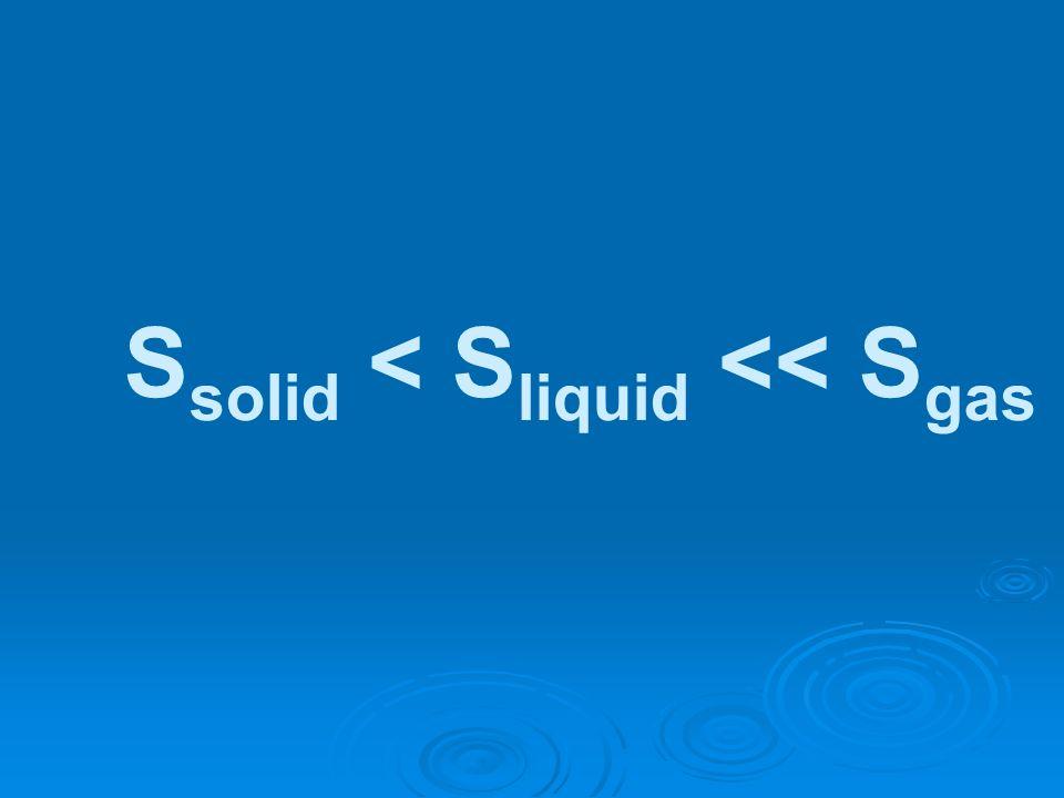 S solid < S liquid << S gas