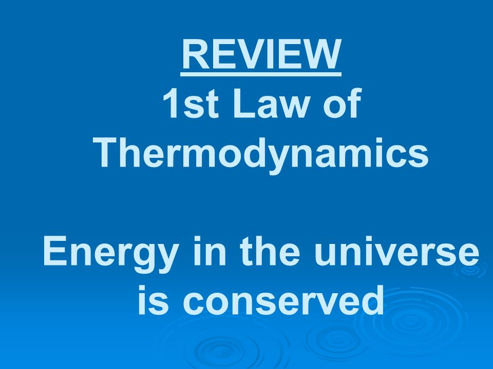 REVIEW 1st Law of Thermodynamics Energy in the universe is conserved