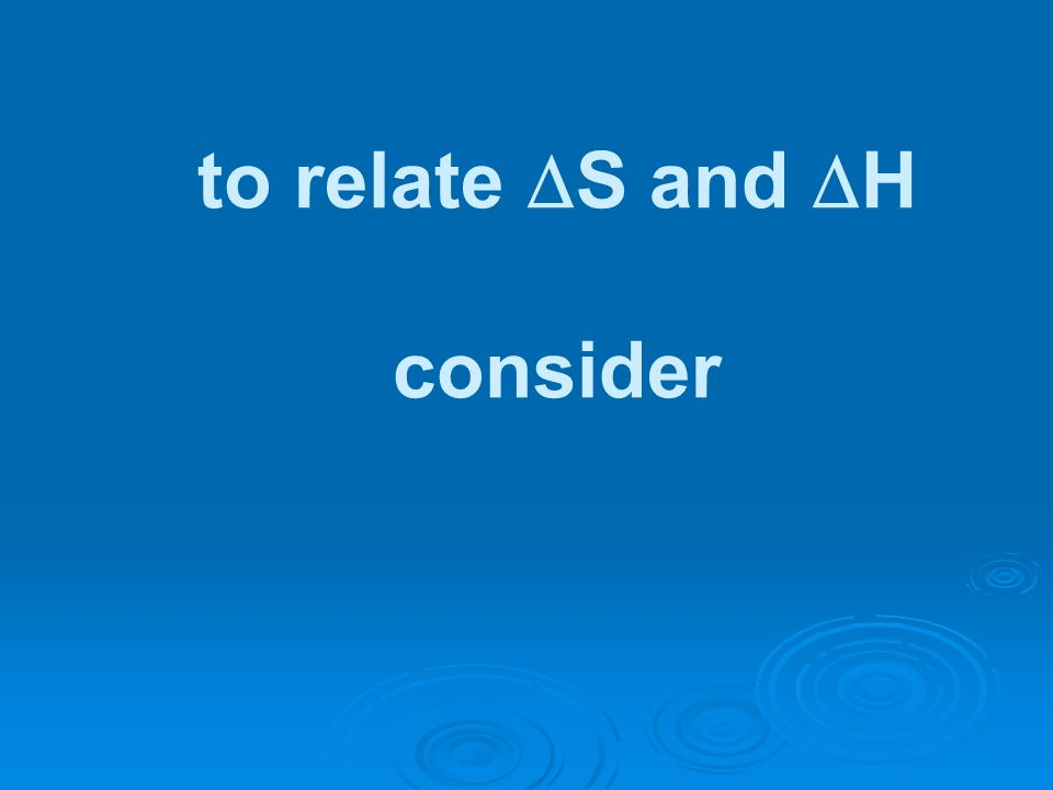 to relate S and H consider