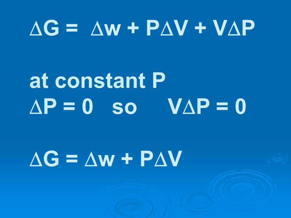 G = w + P V + V P at constant P P = 0 so V P = 0 G = w + P V