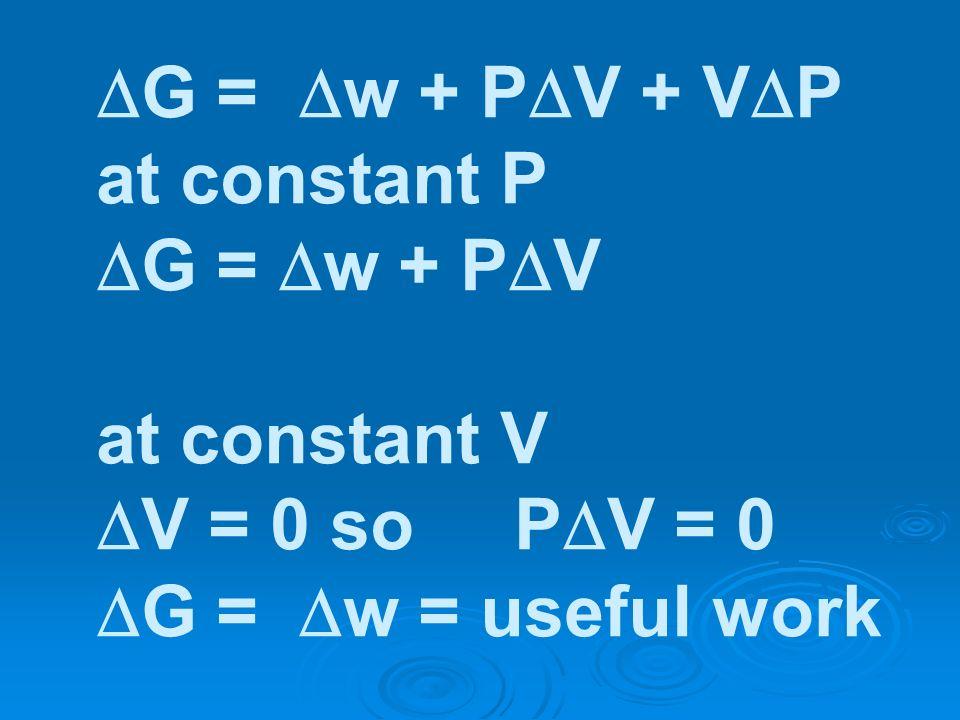 G = w + P V + V P at constant P G = w + P V at constant V V = 0 so P V = 0 G = w = useful work
