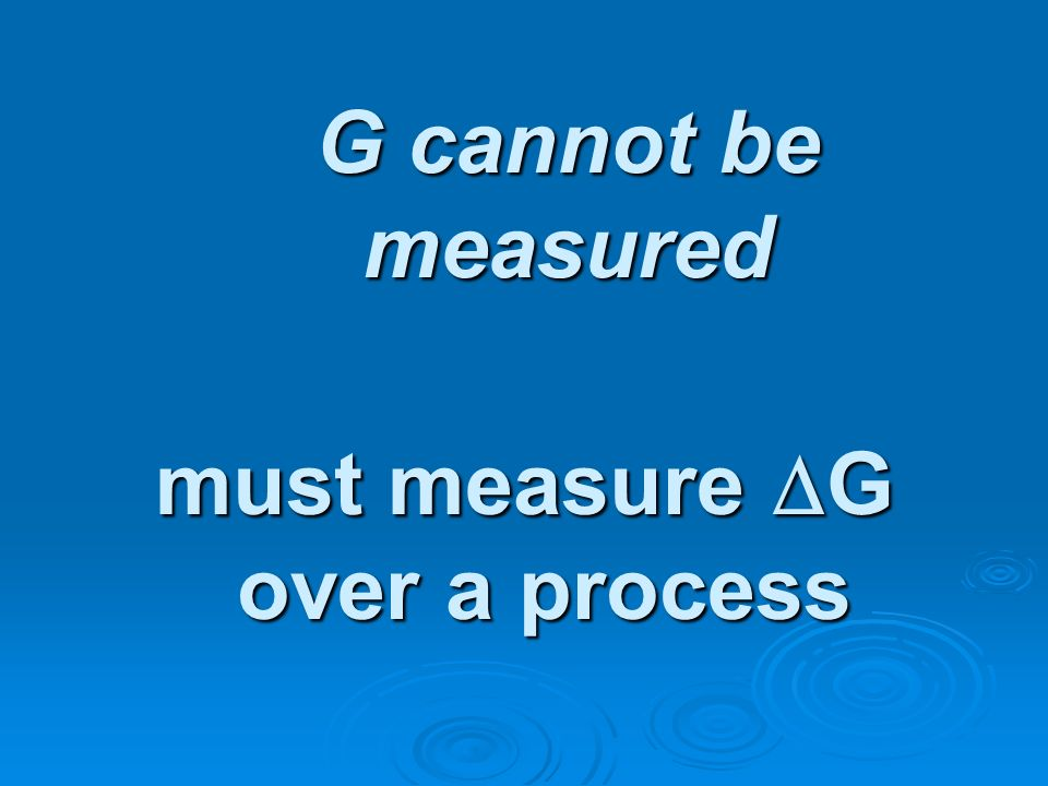 G cannot be measured must measure G over a process