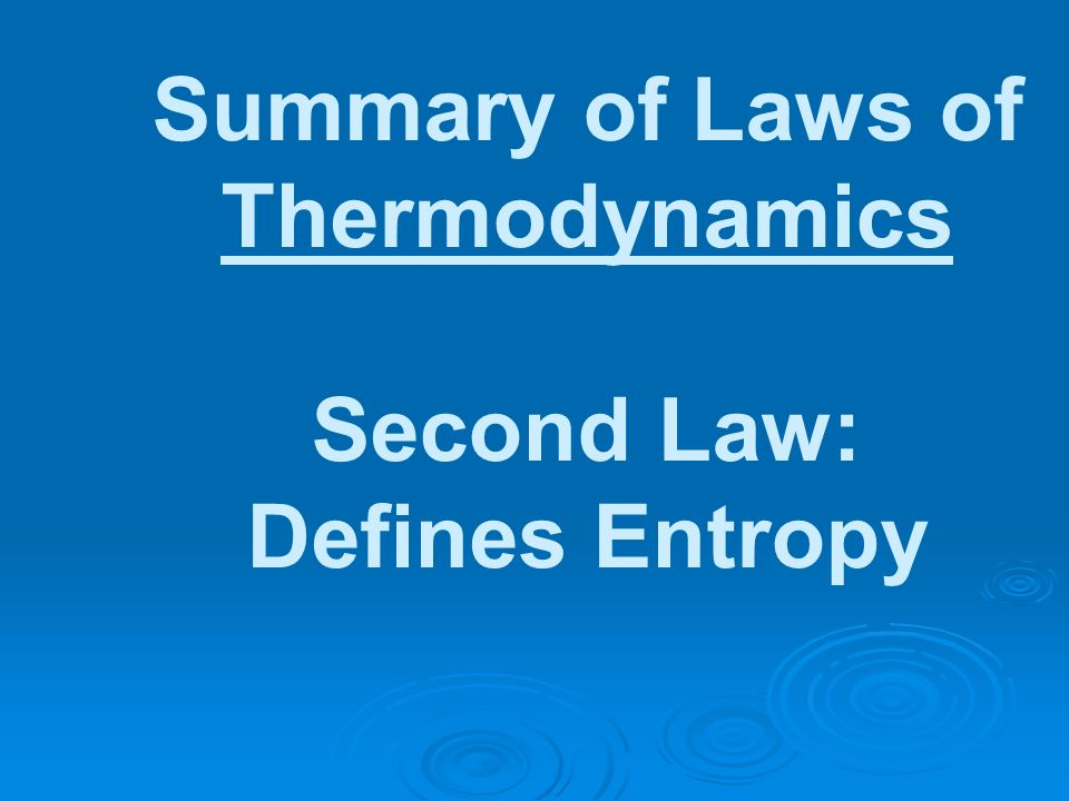 Summary of Laws of Thermodynamics Second Law: Defines Entropy