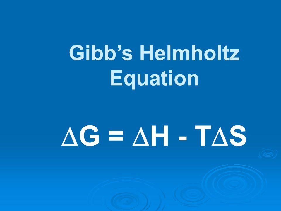 Gibbs Helmholtz Equation G = H - T S