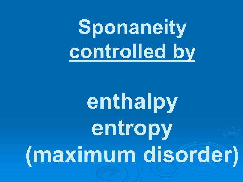 Sponaneity controlled by enthalpy entropy (maximum disorder)