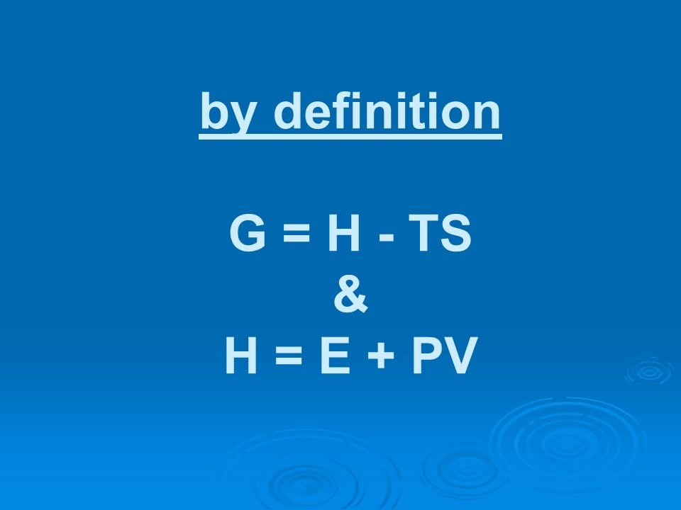 by definition G = H - TS & H = E + PV