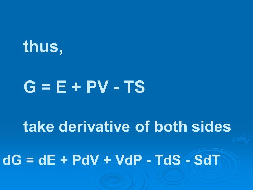 thus, G = E + PV - TS take derivative of both sides dG = dE + PdV + VdP - TdS - SdT