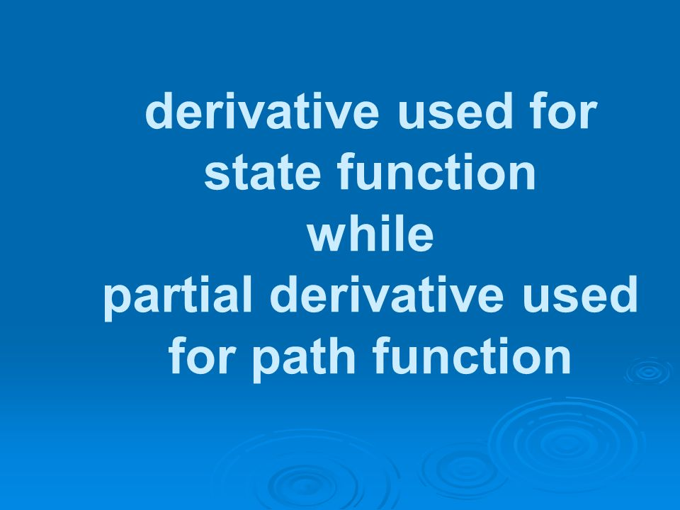 derivative used for state function while partial derivative used for path function