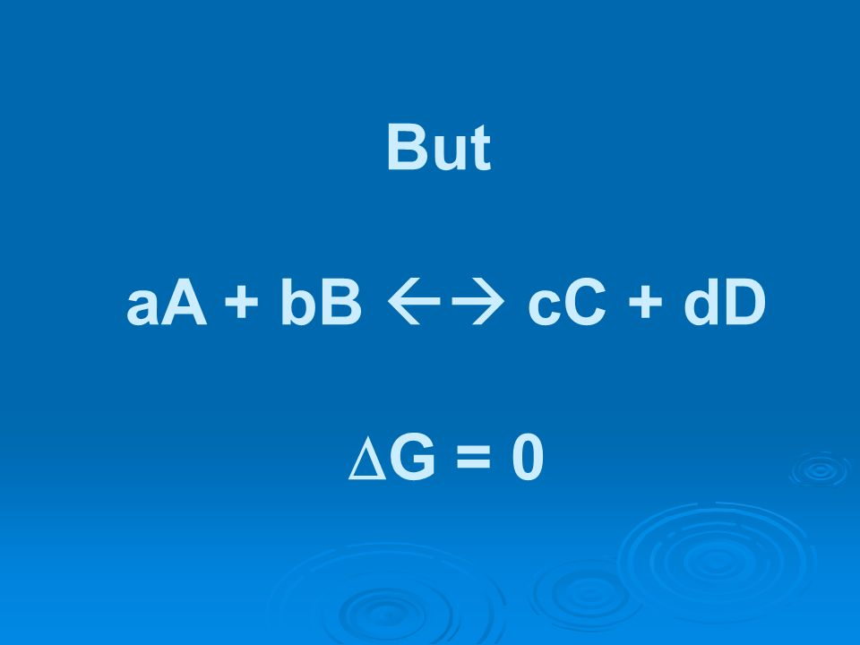 But aA + bB cC + dD G = 0