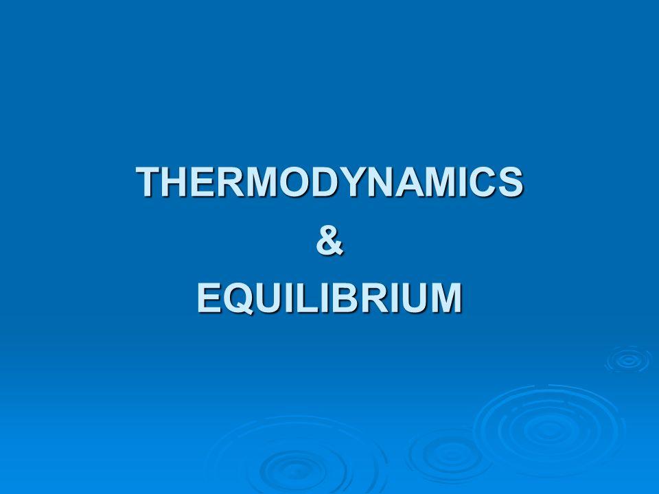 THERMODYNAMICS&EQUILIBRIUM