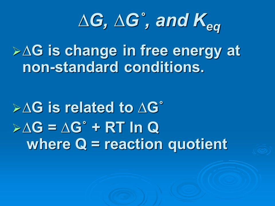 G, G˚, and K eq G is change in free energy at non-standard conditions. G is change in free energy at non-standard conditions. G is related to G˚ G is