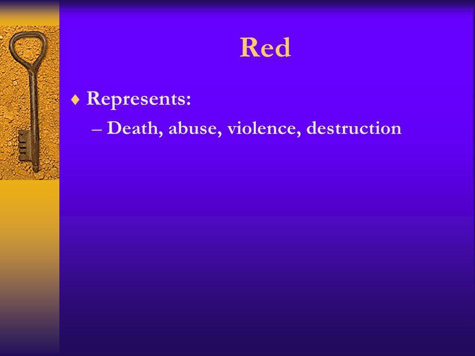Red Represents: –Death, abuse, violence, destruction
