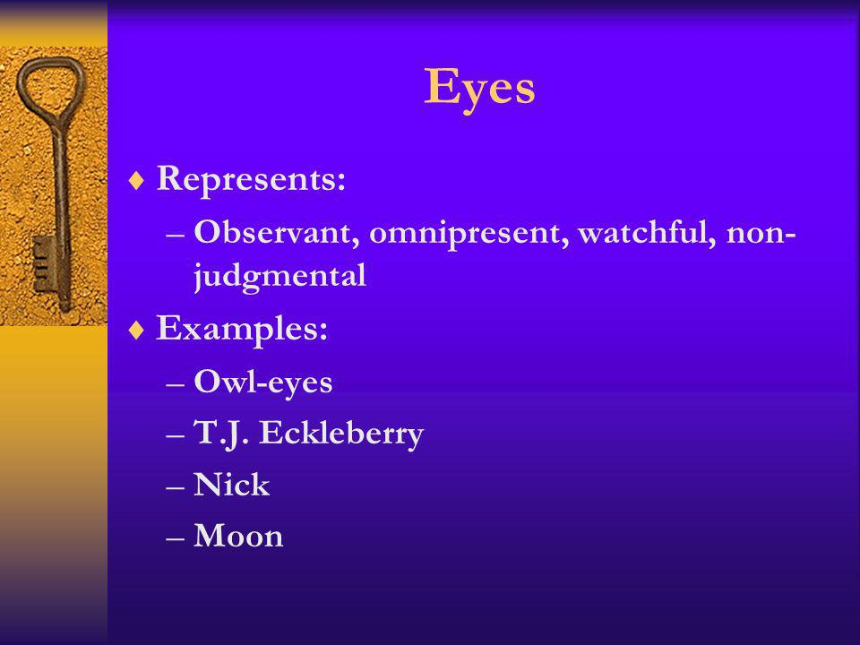 Eyes Represents: –Observant, omnipresent, watchful, non- judgmental Examples: –Owl-eyes –T.J. Eckleberry –Nick –Moon