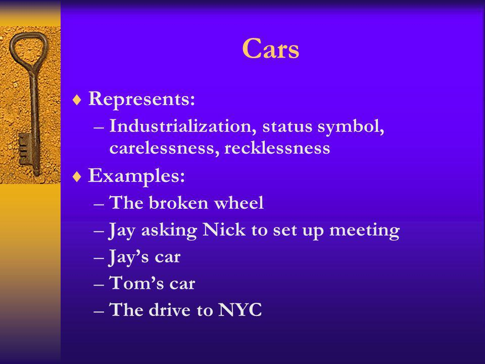 Cars Represents: –Industrialization, status symbol, carelessness, recklessness Examples: –The broken wheel –Jay asking Nick to set up meeting –Jays ca