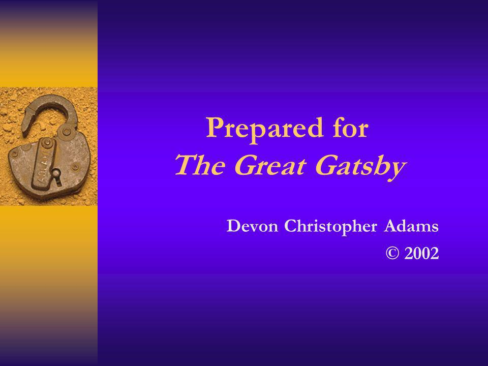 Prepared for The Great Gatsby Devon Christopher Adams © 2002