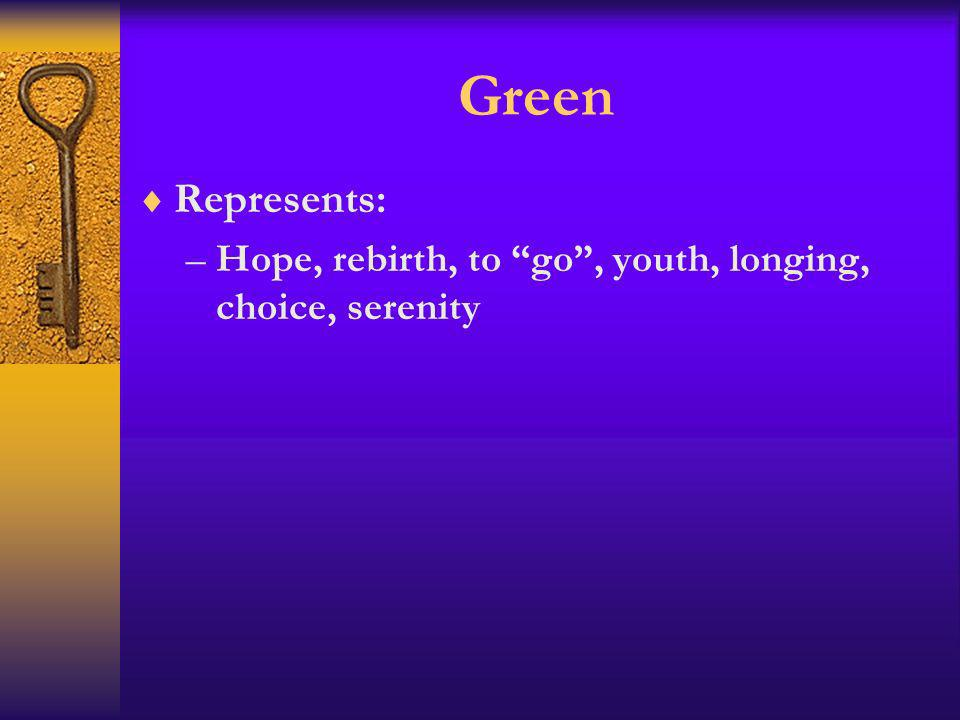 Green Represents: –Hope, rebirth, to go, youth, longing, choice, serenity