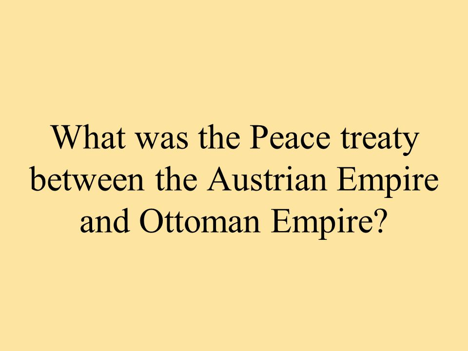 What was the Peace treaty between the Austrian Empire and Ottoman Empire