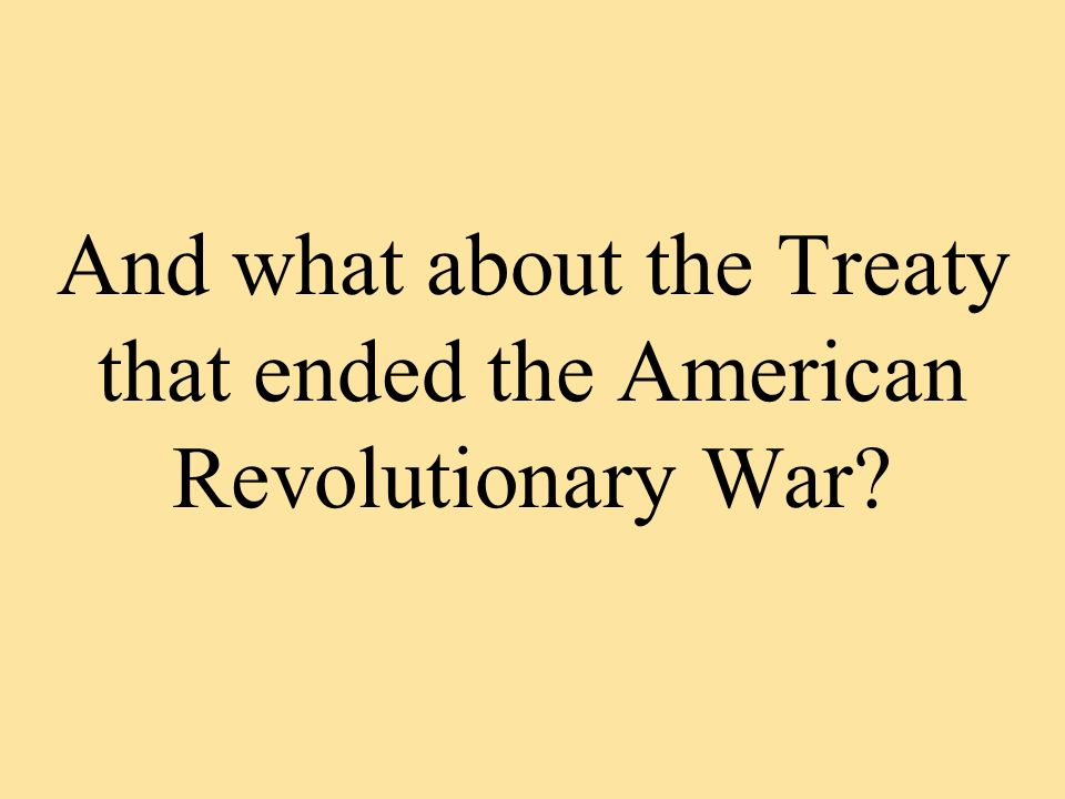 And what about the Treaty that ended the American Revolutionary War?