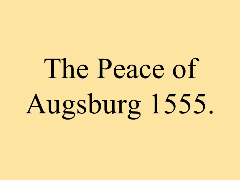 The Peace of Augsburg 1555.