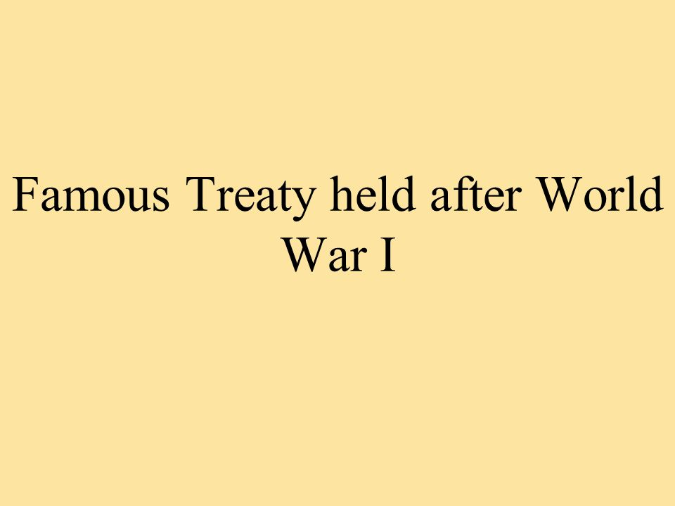 Famous Treaty held after World War I