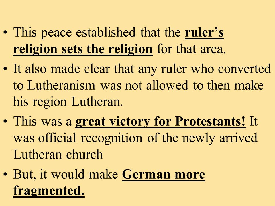 This peace established that the rulers religion sets the religion for that area. It also made clear that any ruler who converted to Lutheranism was no