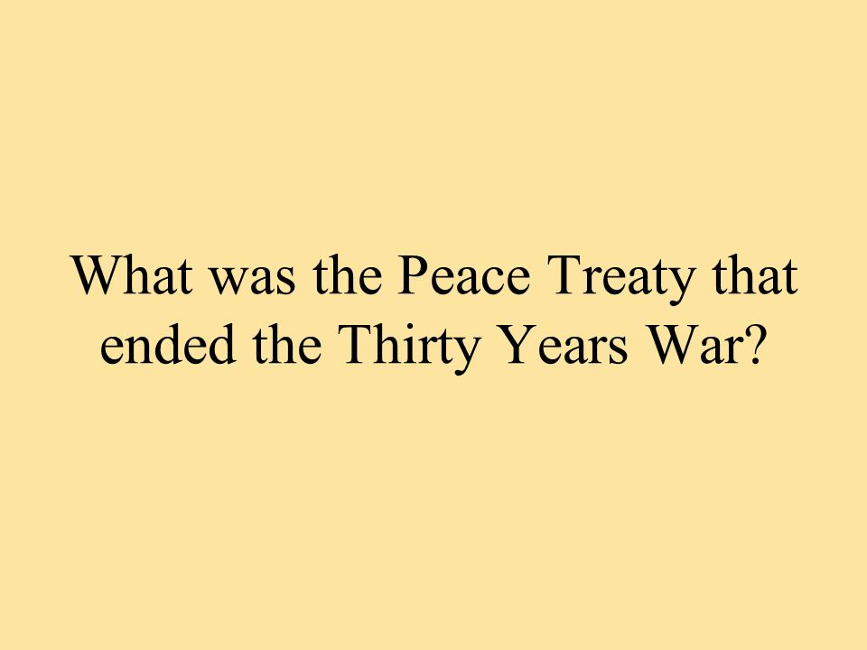 What was the Peace Treaty that ended the Thirty Years War