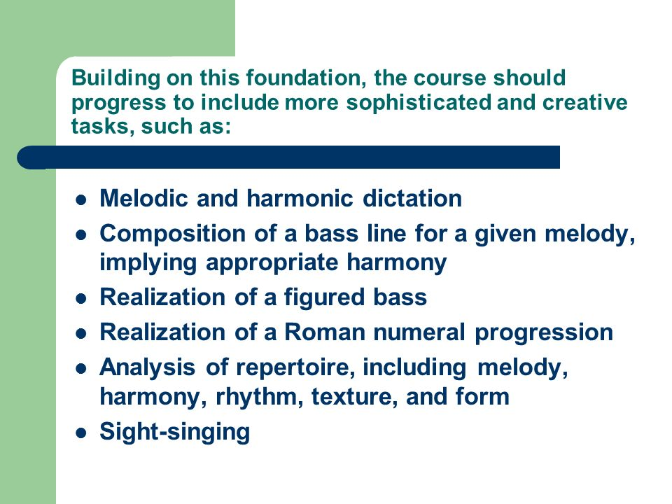 Building on this foundation, the course should progress to include more sophisticated and creative tasks, such as: Melodic and harmonic dictation Comp