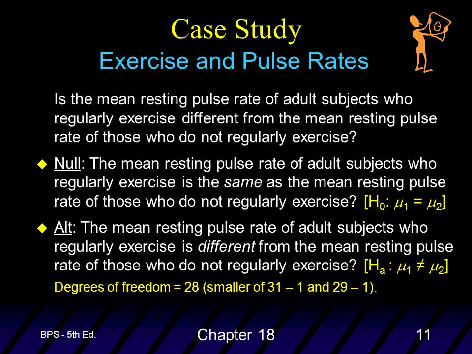 BPS - 5th Ed. Chapter 1811 Case Study Exercise and Pulse Rates Is the mean resting pulse rate of adult subjects who regularly exercise different from