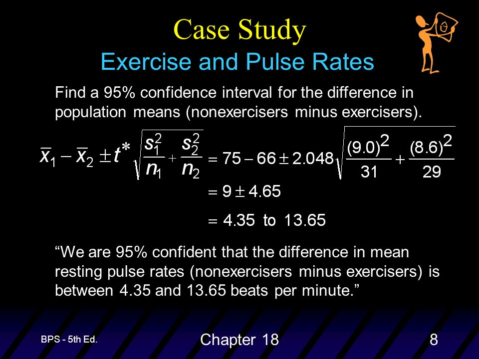 BPS - 5th Ed. Chapter 188 Case Study Exercise and Pulse Rates Find a 95% confidence interval for the difference in population means (nonexercisers min