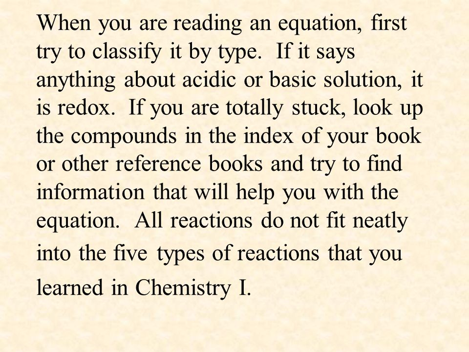 When you are reading an equation, first try to classify it by type. If it says anything about acidic or basic solution, it is redox. If you are totall