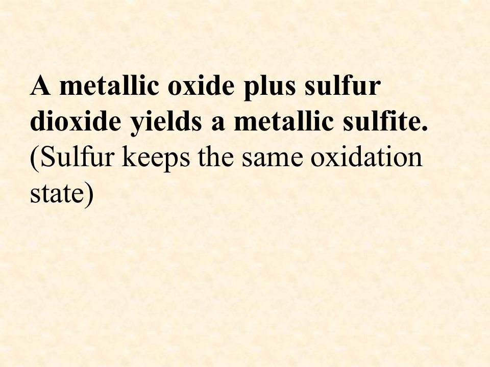 A metallic oxide plus sulfur dioxide yields a metallic sulfite. (Sulfur keeps the same oxidation state)