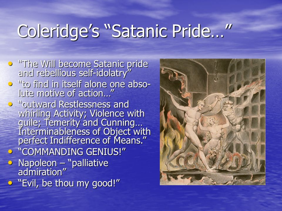 Coleridges Satanic Pride… The Will become Satanic pride and rebellious self-idolatry The Will become Satanic pride and rebellious self-idolatry to fin