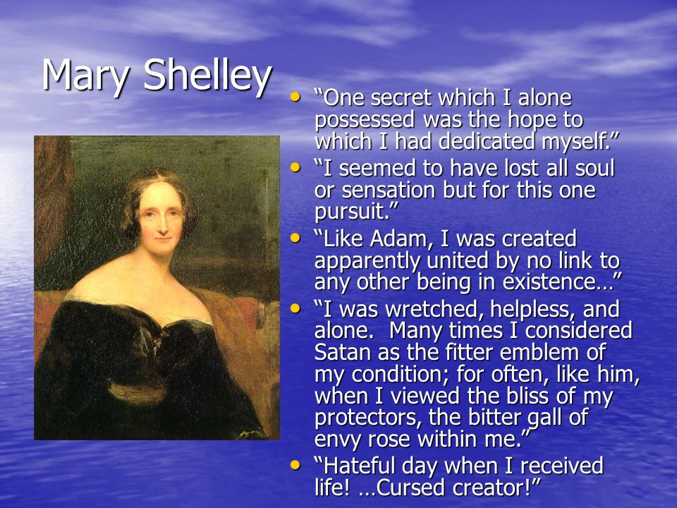 Mary Shelley One secret which I alone possessed was the hope to which I had dedicated myself. One secret which I alone possessed was the hope to which