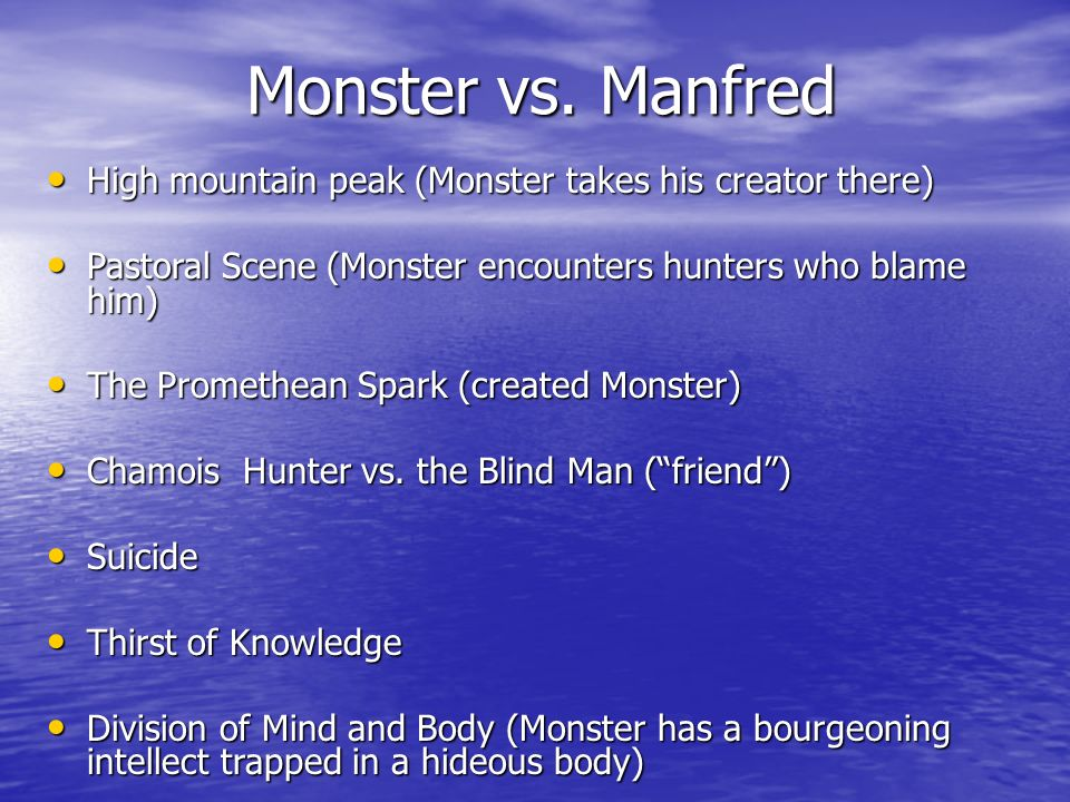 Monster vs. Manfred Monster vs. Manfred High mountain peak (Monster takes his creator there) High mountain peak (Monster takes his creator there) Past