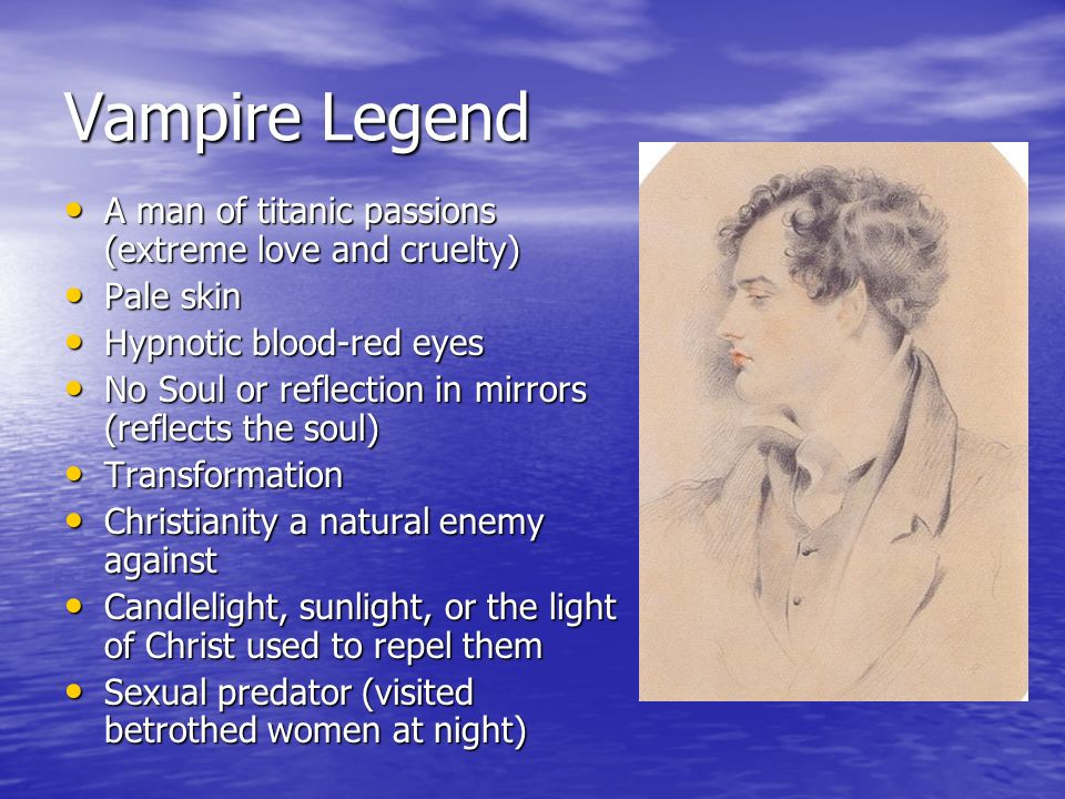 Vampire Legend A man of titanic passions (extreme love and cruelty) A man of titanic passions (extreme love and cruelty) Pale skin Pale skin Hypnotic