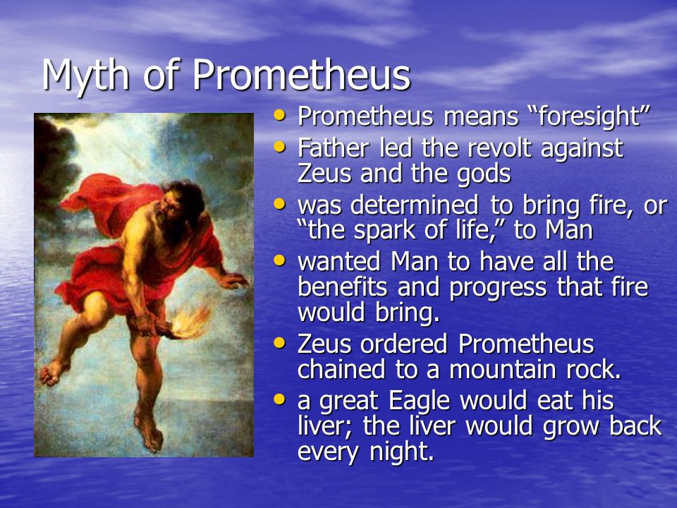 Myth of Prometheus Prometheus means foresight Prometheus means foresight Father led the revolt against Zeus and the gods Father led the revolt against