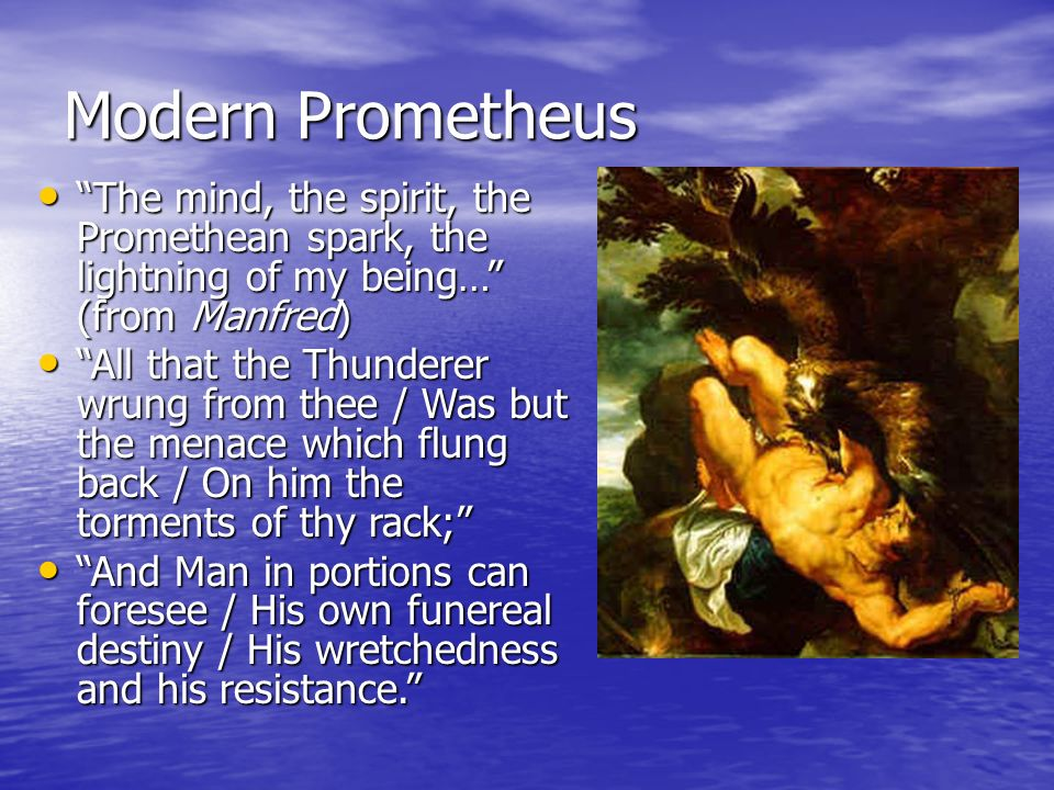 Modern Prometheus The mind, the spirit, the Promethean spark, the lightning of my being… (from Manfred) The mind, the spirit, the Promethean spark, th