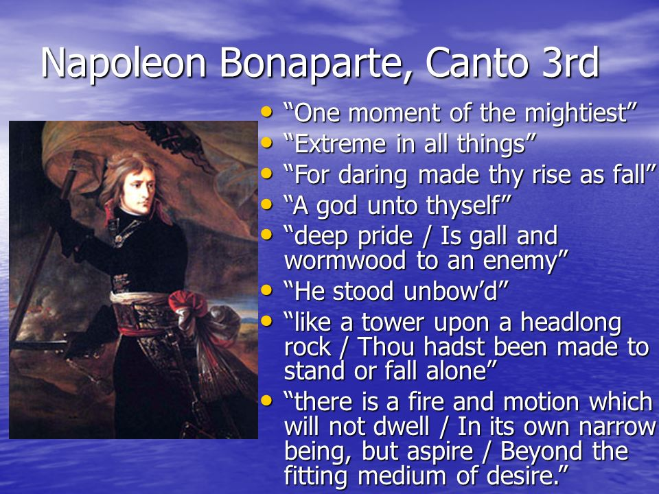Napoleon Bonaparte, Canto 3rd One moment of the mightiest One moment of the mightiest Extreme in all things Extreme in all things For daring made thy