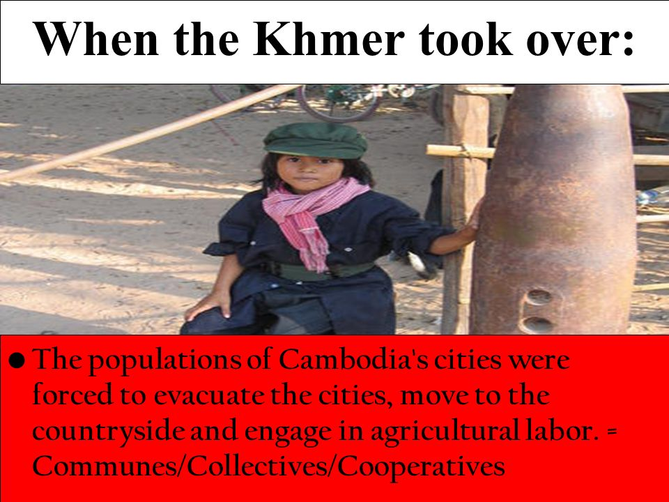 When the Khmer took over: The populations of Cambodia s cities were forced to evacuate the cities, move to the countryside and engage in agricultural labor.