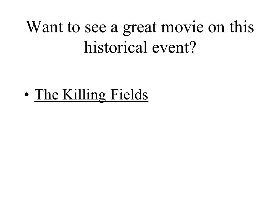 Want to see a great movie on this historical event The Killing Fields